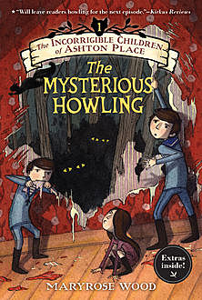 The Incorrigible Children of Ashton Place. Book 1. The Mysterious Howling, Maryrose Wood