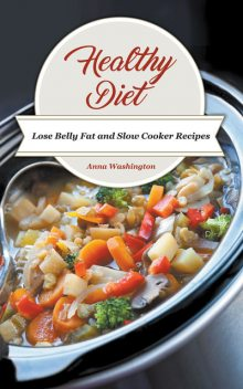Healthy Diet: Lose Belly Fat and Slow Cooker Recipes, Anna Washington, Melissa Bennett