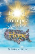 God Trumped the US and Us with Hope, Brendan Kelly