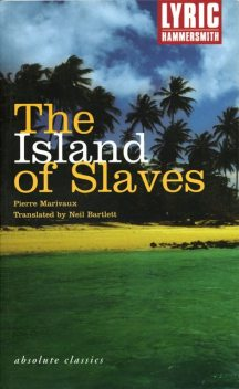 The Island of Slaves, Pierre Carlet de Chamblain de Marivaux, Neil Bartlett