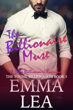The Billionaire Muse: The Young Billionaires Book 3, Emma Lea