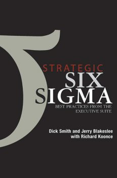 STRATEGIC SIX SIGMA BEST PRACTICES FROM THE EXECUTIVE SUITE, Dick Smith, Jerry Blakeslee, Richard Koonce