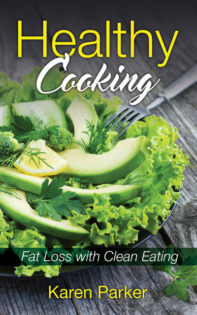 Healthy Cooking: Fat Loss with Clean Eating, Irene Carter, Karen Parker