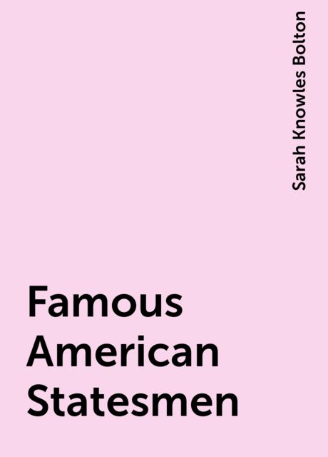 Famous American Statesmen, Sarah Knowles Bolton