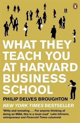 What They Teach You at Harvard Business School, Philip Delves Broughton
