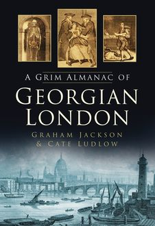 A Grim Almanac of Georgian London, Graham Jackson, Cate Ludlow