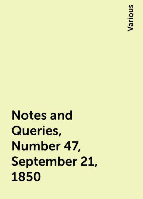 Notes and Queries, Number 47, September 21, 1850, Various