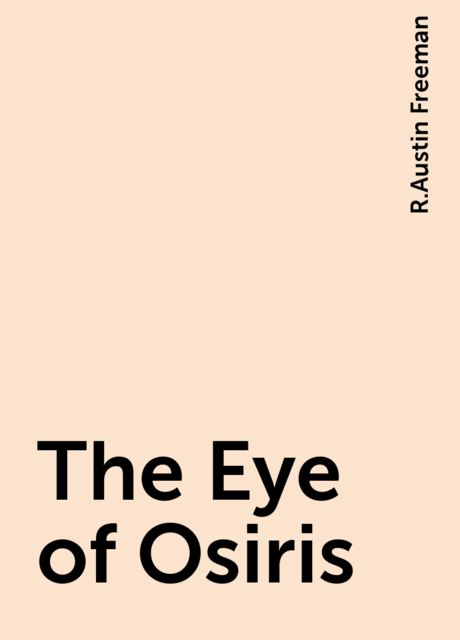 The Eye of Osiris, R.Austin Freeman