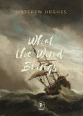 What the Wind Brings, Matthew Hughes
