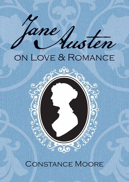 Jane Austen on Love and Romance, Constance Moore