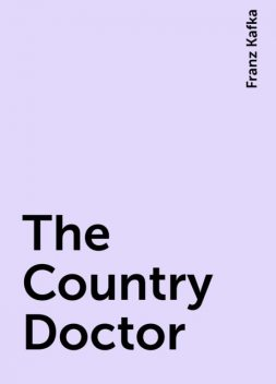 The Country Doctor, Franz Kafka
