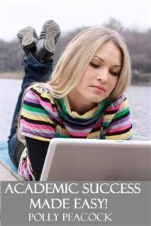 Academic Success Made Easy, Polly Peacock