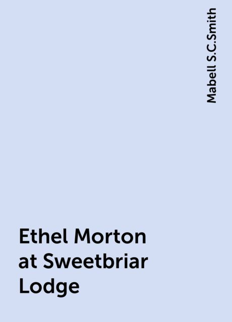 Ethel Morton at Sweetbriar Lodge, Mabell S.C.Smith