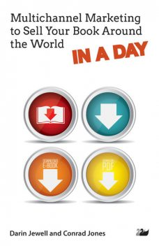 Multichannel Marketing to Sell Your Book Around the World IN A DAY, Darin Jewell, Conrad Jones