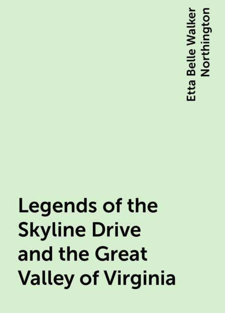 Legends of the Skyline Drive and the Great Valley of Virginia, Etta Belle Walker Northington