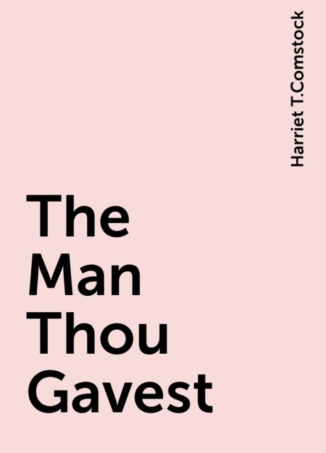 The Man Thou Gavest, Harriet T.Comstock