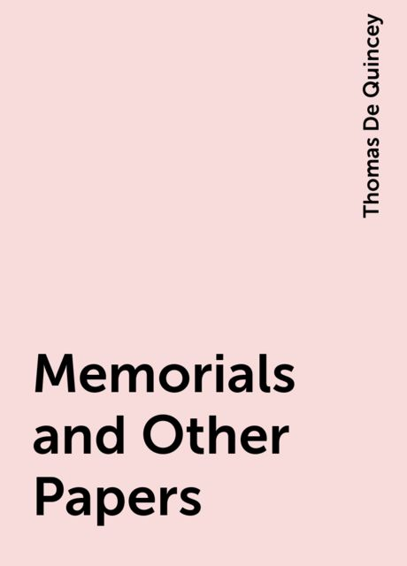 Memorials and Other Papers, Thomas De Quincey