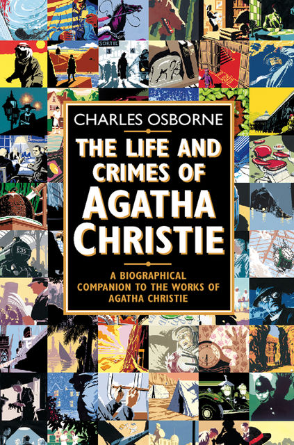The Life and Crimes of Agatha Christie: A biographical companion to the works of Agatha Christie (Text Only), Charles Osborne