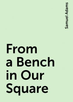 From a Bench in Our Square, Samuel Adams