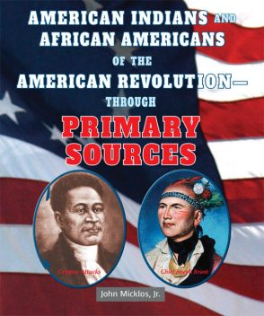 American Indians and African Americans of the American Revolution—Through Primary Sources, J.R., John Micklos