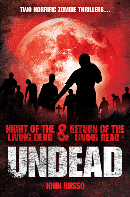 Undead: Night of the Living Dead & Return of the Living Dead, John Russo