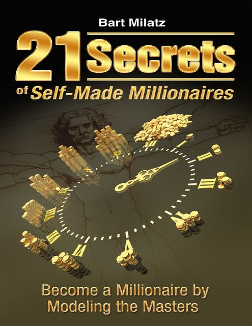 21 Secrets of Self-made Millionaires – Become a Millionaire By Modeling the Masters, Bart Milatz