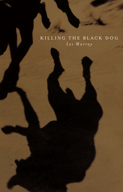 Killing the Black Dog, Les Murray