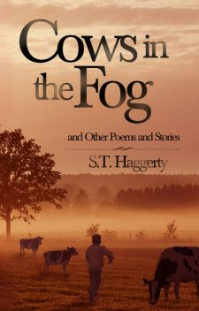 Cows In The Fog And Other Poems And Stories, S.T.Haggerty