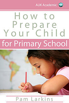How to Prepare Your Child for Primary School, Pam Larkins