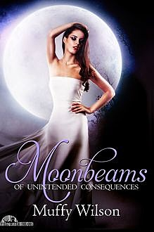 Moonbeams of Unintended Consequences, Muffy Wilson