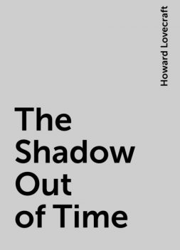 The Shadow Out of Time, Howard Lovecraft