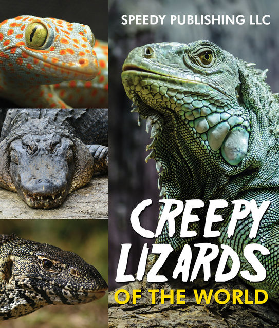 Creepy Lizards Of The World, Speedy Publishing