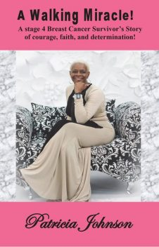 A Walking Miracle:A Story of courage, faith, and determination from, Patricia Johnson