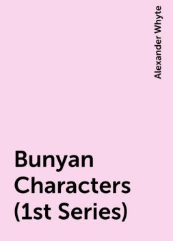Bunyan Characters (1st Series), Alexander Whyte