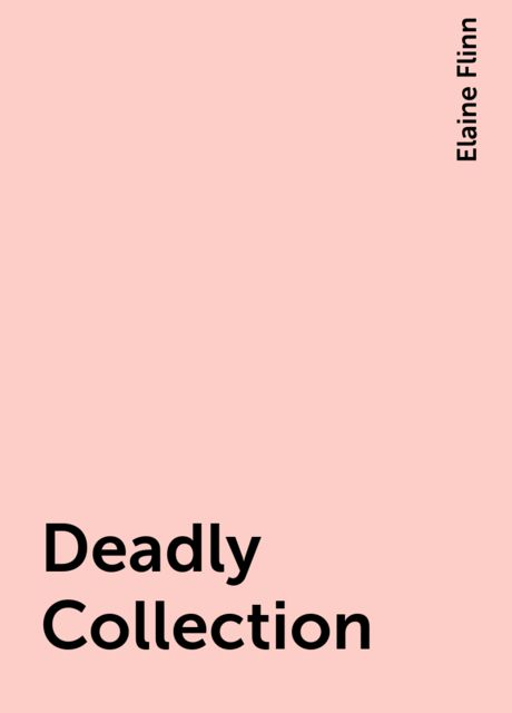 Deadly Collection, Elaine Flinn