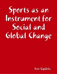 Sports as an Instrument for Social and Global Change, Ivor Ogidefa