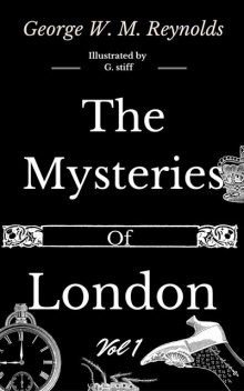 The Mysteries of London Vol 1 of 4, George Reynolds