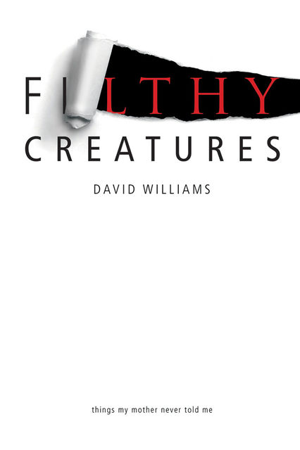 Filthy Creatures: Things My Mother Never Told Me, David Williams