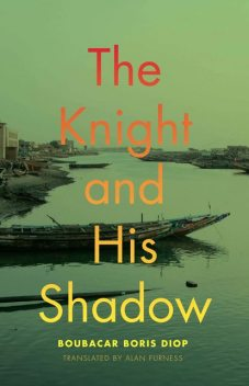 The Knight and His Shadow, Alan Furness, Boubacar Boris Diop