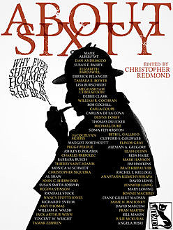 ABOUT SIXTY: Why Every Sherlock Holmes Story is the Best, Christopher Redmond, Dan Andriacco