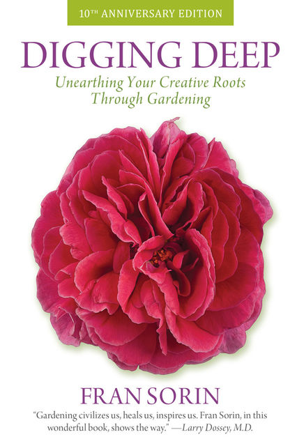 Digging Deep: Unearthing Your Creative Roots Through Gardening, Fran Sorin