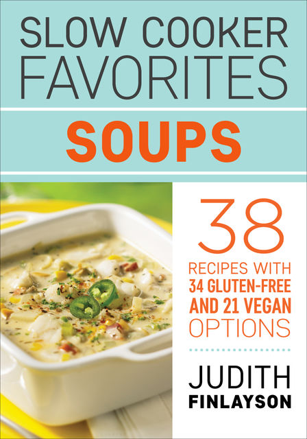 Slow Cooker Favorites: Soups, Judith Finlayson