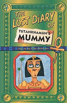 The Lost Diary Of Tutankhamun's Mummy, Clive Dickinson