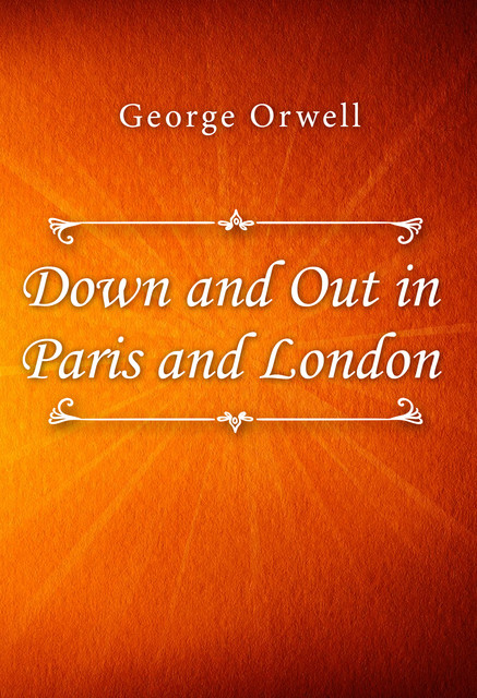 Down and Out in Paris and London: Memoirs, George Orwell