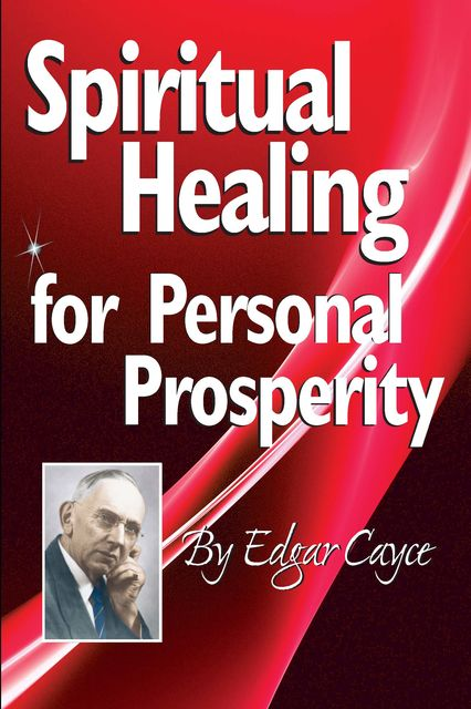 Spiritual Healing for Personal Prosperity, Edgar Cayce