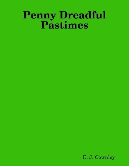Penny Dreadful Pastimes, E.J.Cownley