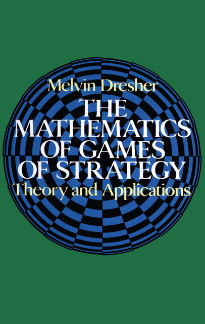 The Mathematics of Games of Strategy, Melvin Dresher