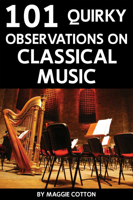 101 Quirky Observations on Classical Music, Maggie Cotton