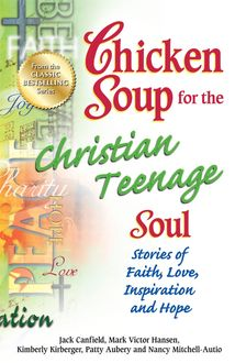 Chicken Soup for the Christian Teenage Soul, Jack Canfield, Mark Hansen