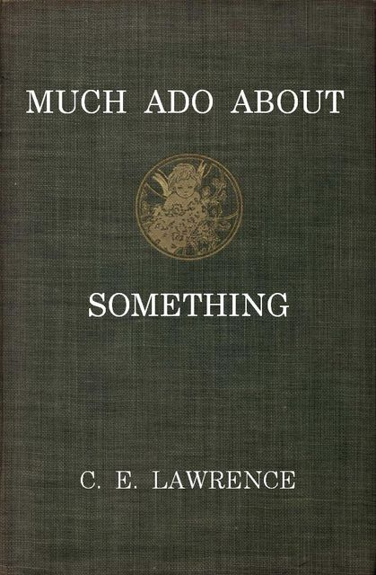 Much Ado About Something, C.E.Lawrence